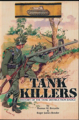 Tank Killers: History of the Tank Destruction Badge (9780912138831) by Breyette, Thomas; Bender, Roger James