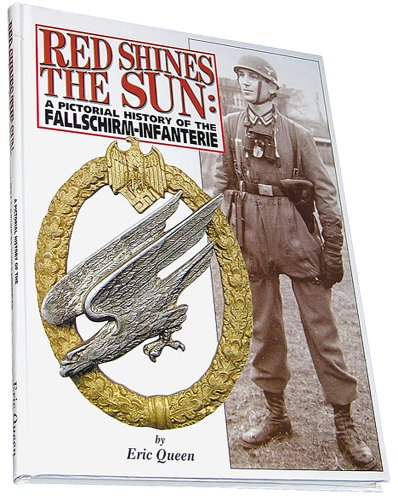 9780912138916: Red Shines the Sun: A Pictorial History of the Fallschirm-Infanterie