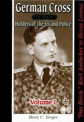 German Cross in Gold, Holders of the SS and Police, Volume 1 - Das Reich: Kurth Amlacher to Heinz Lorenz (9780912138947) by Mark C. Yerger