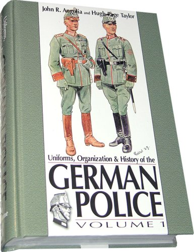 Uniforms, Organizations & History of the German Police, Vol. 1 (0912138971) by John R. Angolia; Hugh Taylor