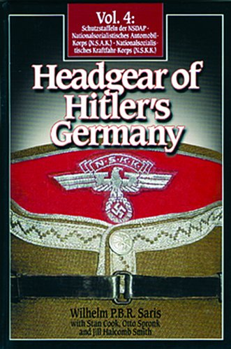 Headgear of Hitler's Germany : Volume 4: Saris, Wilhem P.B.R.