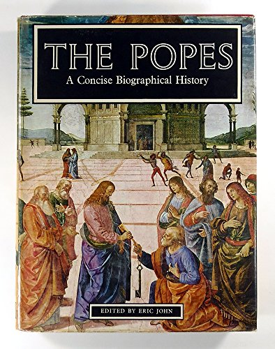 The Popes: A Concise Biographical History: Editor-Eric John
