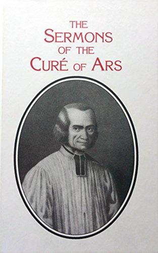 The Sermons of the Cure of Ars: Saint John Vianney; Saint John Vianney