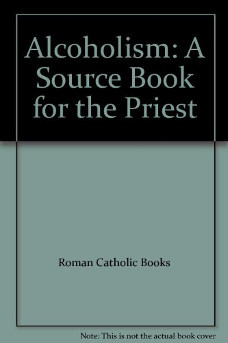 Alcoholism: A Source Book for the Priest: Roman Catholic Books