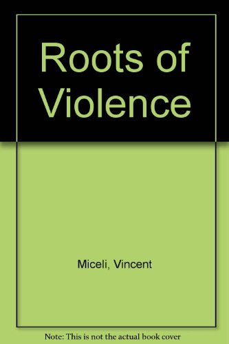 The roots of violence: Miceli, Vincent P