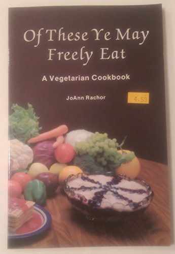 9780912145129: Of These Ye May Freely Eat: A Vegetarian Cookbook
