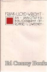 FRANK LLOYD WRIGHT: An Annotated Bibliography: Sweeney, Robert L.