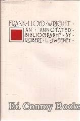 FRANK LLOYD WRIGHT: An Annotated Bibliography: Sweeney, Robert L.