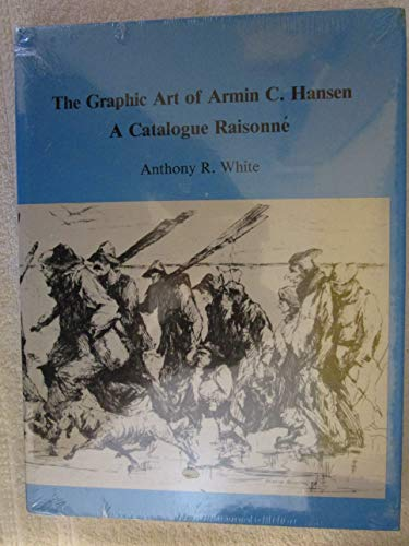 Graphic Art of Armin C. Hansen: A Catalogue Raissonne.: WHITE, Anthony R.