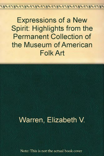 Expressions of a New Spirit: Highlights from the Permanent Collection of the Museum of American Folk Art (9780912161020) by Warren, Elizabeth V.; Hollander, Stacy