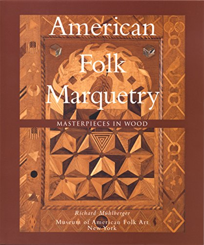 American Folk Marquetry: Masterpieces in Wood: Muhlberger, Richard