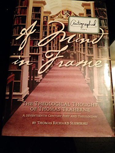 A Mind in Frame; The Theological Thought of Thomas Traherne: Sluberski, Thomas Richard