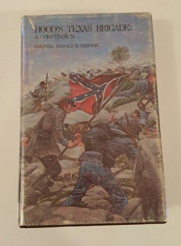 Hood's Texas Brigade : A Compendium: Simpson, Harold B.