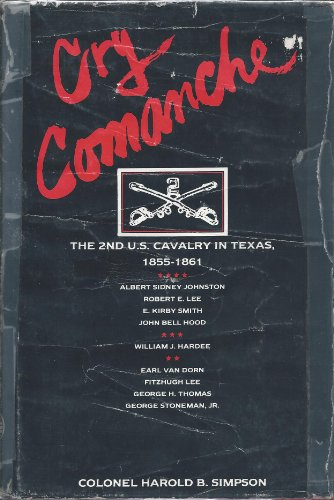 CRY COMANCHE: THE 2ND U.S. CAVALRY IN TEXAS, 1855-1861: Harold B Simpson