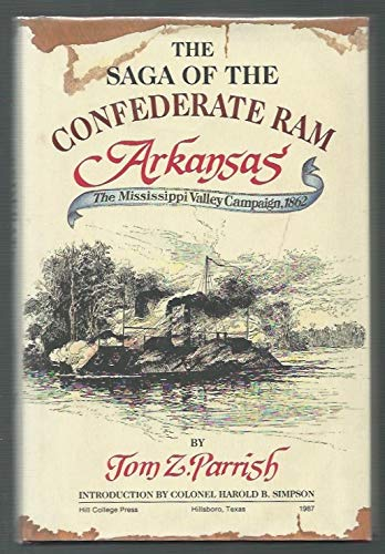 SAGA OF THE CONFEDERATE RAM ARKANSAS - the Mississippi Valley Campaign, 1862 .: Parrish, Tom Z.