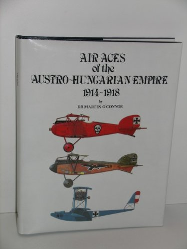 Air aces of the Austro-Hungarian Empire, 1914-1918: O'Connor, Martin D