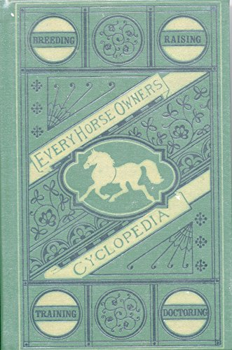 Every horse owners' cyclopedia: Diseases, and how to cure them