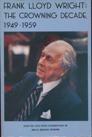 9780912201177: Frank Lloyd Wright: The Crowning Decade 1949-1959