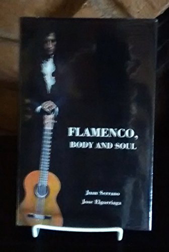 Flamenco Body and Soul: Serrano, Juan