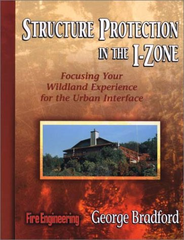 Structure Protection in the I-Zone: Focusing Your Wildland Experience for the Urban Interface (0912212950) by George Bradford