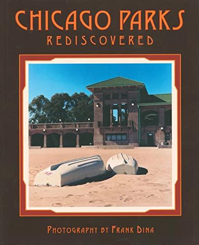 Chicago Parks Rediscovered: Dina, Frank; Huebner, Jeff; Heubner, Jeff