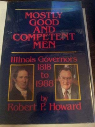 9780912226224: Mostly Good and Competent Men: Illinois Governors 1818-1988