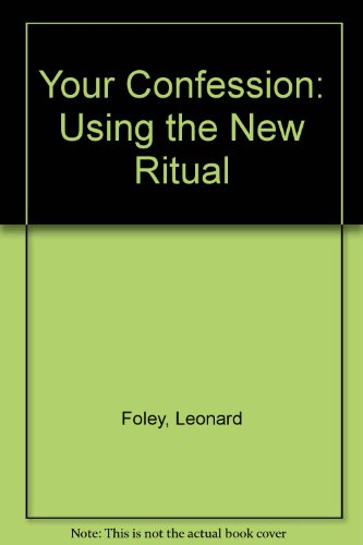 Your Confession: Using the New Ritual: Foley, Leonard