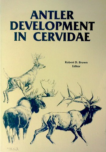 Antler Development In Cervidae : A Proceedings of the First International Symposium of the Caesar ...
