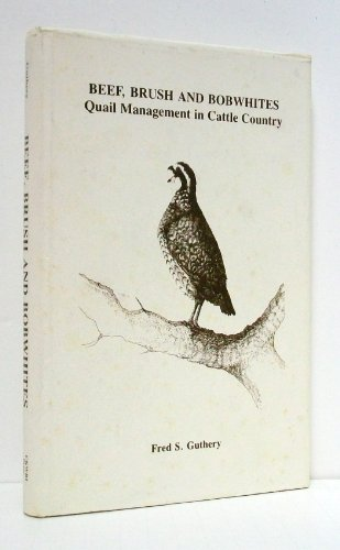 Beef, Brush and Bobwhites: Quail Management in Cattle Country: Guthery, Fred S.