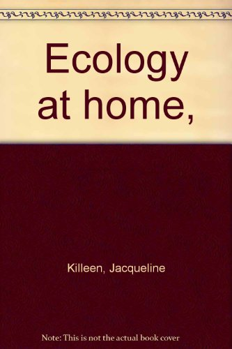 Ecology at home,: Killeen, Jacqueline