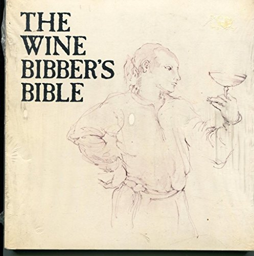 The Wine Bibber's Bible - A practical guide to selecting and enjoying wines
