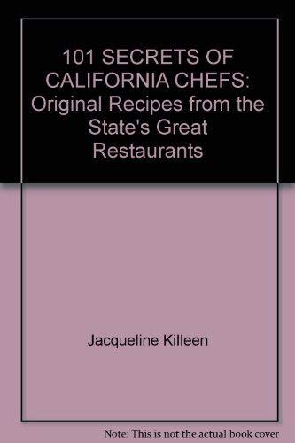 101 Secrets of California Chefs: Killeen, Jacqueline