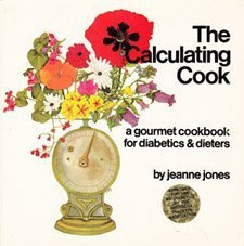 The Calculating Cook: A Gourmet Cookbook for Diabetics and Dieters: Jones, Jeanne