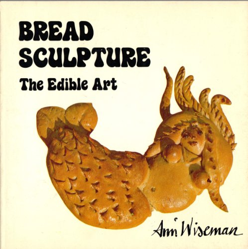 Bread Sculpture: The Edible Art.