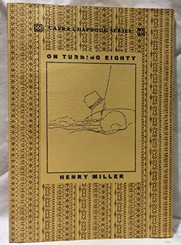 9780912264431: On Turning Eighty ; Journey to an Antique Land ; Foreword to the Angel is My Watermark / by Henry Miller ; Drawings by Bob Nash