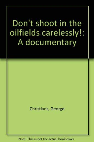 9780912264769: Don't shoot in the oilfields carelessly!: A documentary