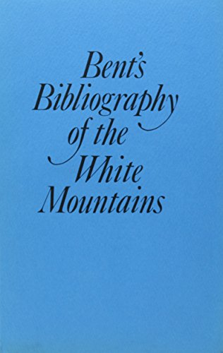 Bent's Bibliography of the White Mountains; A new edition of.A Bibliography of the White Mountain...