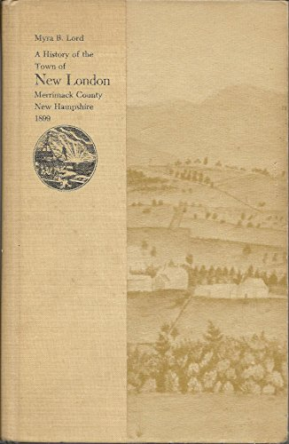 A HISTORY OF THE TOWN OF NEW LONDON: Lord, Myra B.