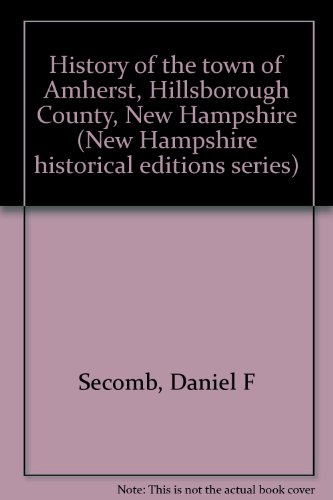 History of the Town of Amherst: Hillsborough County, New Hampshire (New Hampshire historical ...