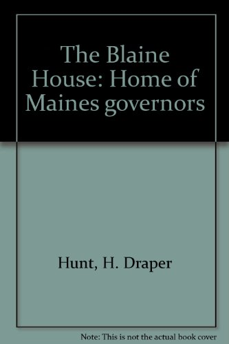 The Blaine House: Home of Maine's Governors: Hunt, H. Draper