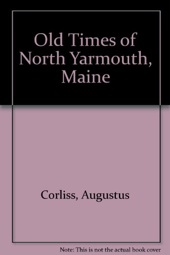 Old Times of North Yarmouth, Maine: Augustus W. Corliss