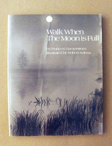 Walk When the Moon Is Full: Hamerstrom, Francis; Katona,