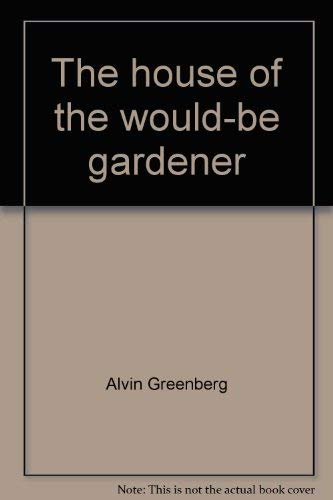The House of the Would-Be Gardener: Greenberg, Alvin