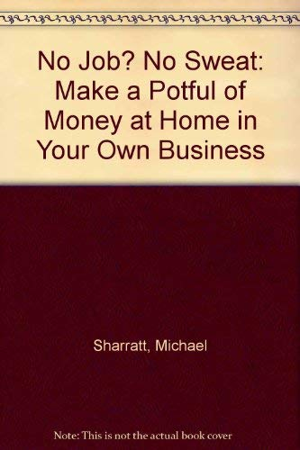 9780912295008: No Job? No Sweat: Make a Potful of Money at Home in Your Own Business