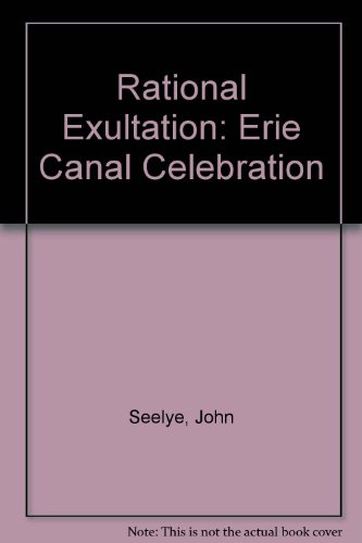 Rational Exaltation: The Erie Canal Celebration (0912296704) by Seelye, John D.