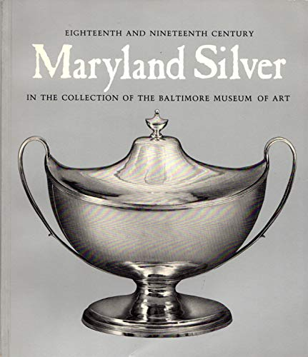 9780912298443: Eighteenth and Nineteenth Century Maryland Silver in the Collection of the Baltimore Museum of Art