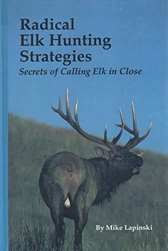 9780912299419: Radical Elk Hunting Strategies: Secrets of Calling Elk in Close