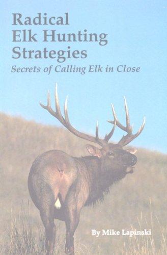9780912299426: Radical Elk Hunting Strategies: Secrets of Calling Elk in Close