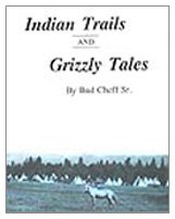 Indian Trails and Grizzly Tales: Bud Cheff