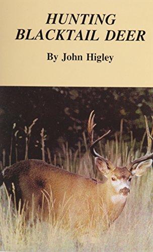 Hunting Blacktail Deer: Higley, John
